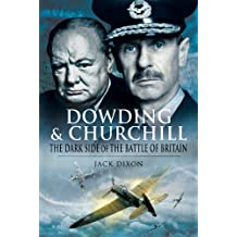Dowding and Churchill: The Dark Side of the Battle of Britain (English Edition)