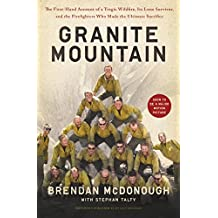 Granite Mountain: The First-Hand Account of a Tragic Wildfire, Its Lone Survivor, and the Firefighters Who Made the Ultimate Sacrifice (English Edition)