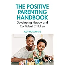 The Positive Parenting Handbook: Developing happy and confident children (English Edition)