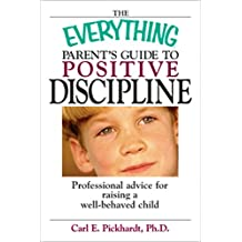 The Everything Parent's Guide To Positive Discipline: Professional Advice for Raising a Well-Behaved Child (Everything®) (English Edition)