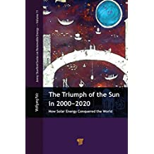 The Triumph of the Sun in 2000–2020: How Solar Energy Conquered the World (Renewable Energy Book 11) (English Edition)