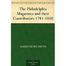 The Philadelphia Magazines and their Contributors 1741-1850 (English Edition)