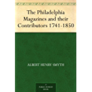 The Philadelphia Magazines and their Contributors 1741-1850