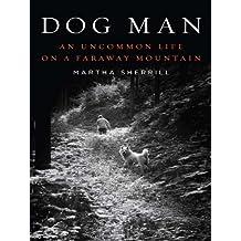 Dog Man: An Uncommon Life on a Faraway Mountain (English Edition)