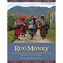 Rug Money: How a Group of Maya Women Changed Their Lives through Art and Innovation (English Edition)