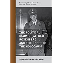 The Political Diary of Alfred Rosenberg and the Onset of the Holocaust (Documenting Life and Destruction: Holocaust Sources in Context) (English Edition)