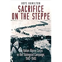 Sacrifice on the Steppe: The Italian Alpine Corps in the Stalingrad Campaign, 1942–1943 (English Edition)
