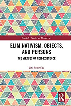 """""""Eliminativism, Objects, and Persons: The Virtues of Non-Existence (Routledge Studies in Metaphysics) (English Edition)"""",作者:[Benovsky, Jiri]"""
