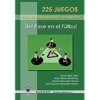 225 Juegos Para El Entrenamiento Integrado del Pase En El Futbol