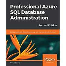 Professional Azure SQL Database Administration: Equip yourself with the skills to manage and maintain data in the cloud, 2nd Edition (English Edition)
