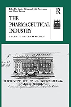 """The Pharmaceutical Industry: A Guide to Historical Records (Studies in British Business Archives) (English Edition)"",作者:[Richmond, Lesley, Stevenson, Julie]"
