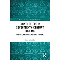Print Letters in Seventeenth‐Century England: Politics, Religion, and News Culture (Material Readings in Early Modern Culture) (English Edition)