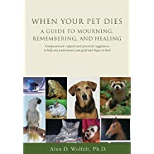 When Your Pet Dies: A Guide to Mourning, Remembering and Healing (English Edition)