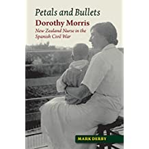 Petals and Bullets: Dorothy Morris – New Zealand Nurse  in the Spanish Civil War (The Canada Blanch/Sussex Academic Studie) (English Edition)