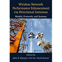 Wireless Network Performance Enhancement via Directional Antennas: Models, Protocols, and Systems (English Edition)