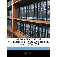 Bijdragen Tot de Geschiedenis Van Overijssel, Parts 1874-1875