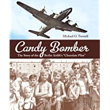 "Candy Bomber: The Story of the Berlin Airlift's ""Chocolate Pilot"" (Junior Library Guild Selection) (English Edition)"