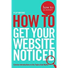 How To Get Your Website Noticed (How To: Academy Book 3) (English Edition)