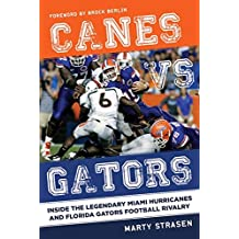 Canes vs. Gators: Inside the Legendary Miami Hurricanes and Florida Gators Football Rivalry (English Edition)