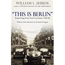 This Is Berlin: Reporting from Nazi Germany, 1938-40 (English Edition)
