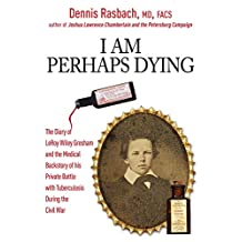 I Am Perhaps Dying: The Medical Backstory of Spinal Tuberculosis Hidden in the Civil War Diary of LeRoy Wiley Gresham (English Edition)