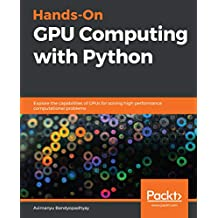 Hands-On GPU Computing with Python: Explore the capabilities of GPUs for solving high performance computational problems (English Edition)