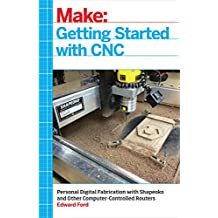 Getting Started with CNC: Personal Digital Fabrication with Shapeoko and Other Computer-Controlled Routers (Make) (English Edition)