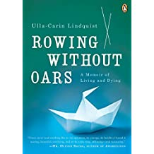 Rowing Without Oars: A Memoir of Living and Dying (English Edition)