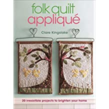 Folk Quilt Appliqué: 20 Irresistable Projects to Brighten Your Home (English Edition)