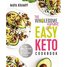 The Wholesome Yum Easy Keto Cookbook: 100 Simple Low Carb Recipes. 10 Ingredients or Less (English Edition)