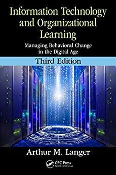 """Information Technology and Organizational Learning: Managing Behavioral Change in the Digital Age (English Edition)"",作者:[Langer, Arthur M.]"