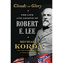 Clouds of Glory: The Life and Legend of Robert E. Lee (English Edition)