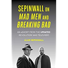 Sepinwall On Mad Men and Breaking Bad: An eShort from the Updated Revolution Was Televised (English Edition)