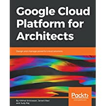 Google Cloud Platform for Architects: Design and manage powerful cloud solutions (English Edition)