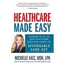 Healthcare Made Easy: Answers to All of Your Healthcare Questions under the Affordable Care Act (English Edition)