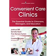 Convenient Care Clinics: The Essential Guide to Retail Clinics for Clinicians, Managers, and Educators (English Edition)