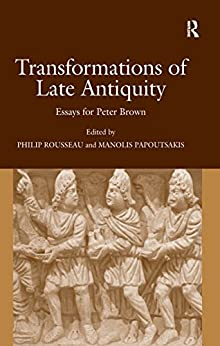 """Transformations of Late Antiquity: Essays for Peter Brown (English Edition)"",作者:[Papoutsakis, Manolis]"