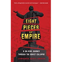 Eight Pieces of Empire: A 20-Year Journey Through the Soviet Collapse (English Edition)