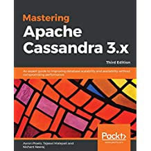 Mastering Apache Cassandra 3.x: An expert guide to improving database scalability and availability without compromising performance, 3rd Edition (English Edition)