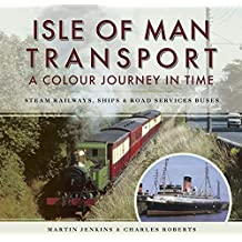 Isle of Man Transport: A Colour Journey in Time: Steam Railways, Ships, and Road Services Buses (English Edition)