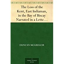 The Loss of the Kent, East Indiaman, in the Bay of Biscay Narrated in a Letter to a Friend (English Edition)