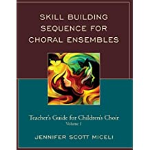 Skill Building Sequence for Choral Ensembles: Teacher's Guide for Children's Choir (English Edition)