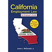 California Employment Law: An Employer's Guide, Revised & Updated for 2018: An Employer's Guide, Revised & Updated for 2018 (English Edition)