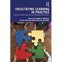 Facilitating Learning in Practice: a research based approach to challenges and solutions (English Edition)