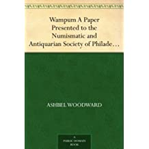 Wampum A Paper Presented to the Numismatic and Antiquarian Society of Philadelphia (English Edition)