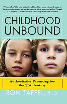 """Childhood Unbound: Saving Our Kids' Best Selves--Confident Parenting in a World of Change (English Edition)"",作者:[Ron Taffel]"