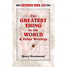 The Greatest Thing in the World and Other Writings (Empower Your Life) (English Edition)