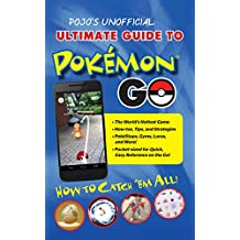 Pojo's Unofficial Ultimate Guide to Pokemon GO: How to Catch 'Em All! (English Edition)