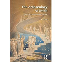 The Archaeology of Myth: Papers on Old Testament Tradition (BibleWorld) (English Edition)