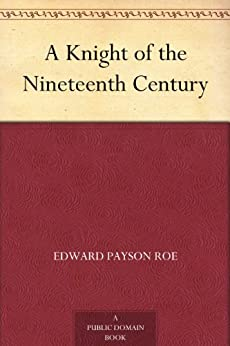 """A Knight of the Nineteenth Century (English Edition)"",作者:[Roe,Edward Payson]"